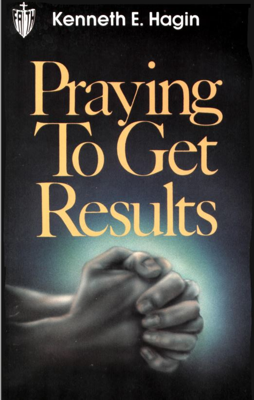 Praying to get Results – Kenneth Hagin