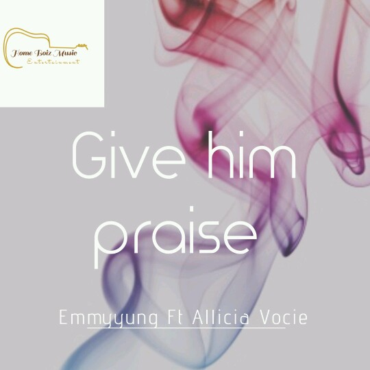 Give Him praise – Emmyyung